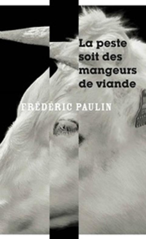 La peste soit des mangeurs de viande - Frédéric Paulin